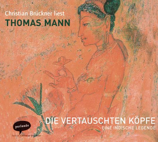 Thomas Mann. Die vertauschten Köpfe. Eine indische Legende. 4 CDs.