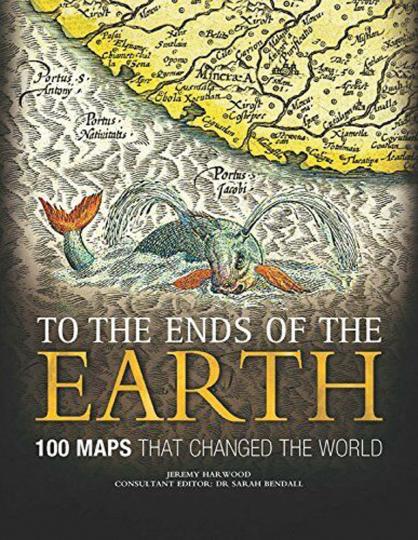 To the Ends of the Earth. 100 Karten, die die Welt veränderten.