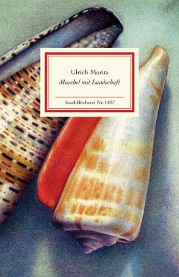 Ulrich Moritz. Muschel mit Landschaft. Eine Erkundung in Bildern und Texten.