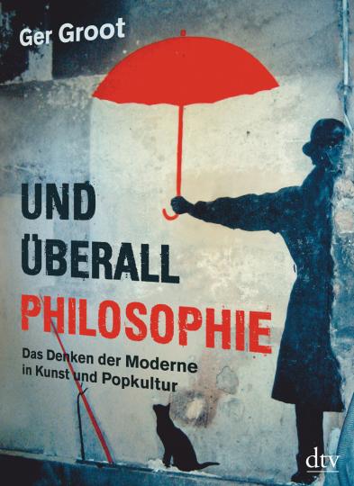 Und überall Philosophie. Das Denken der Moderne in Kunst und Popkultur.