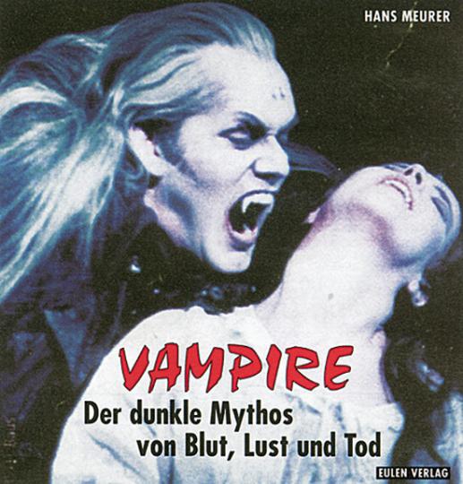 Vampire - Die Engel der Finsternis. Der dunkle Mythos von Blut, Lust und Tod
