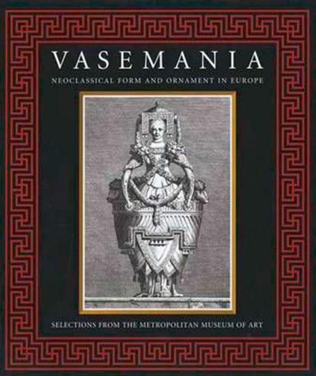Vasemania. Form und Ornament im klassizistischen Europa.