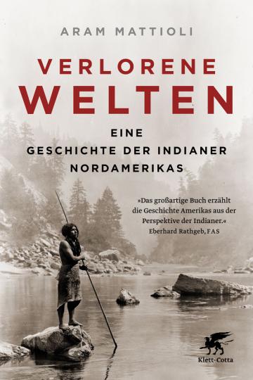 Verlorene Welten. Eine Geschichte der Indianer Nordamerikas 1700-1910.
