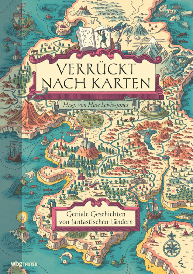 Verrückt nach Karten. Geniale Geschichten von fantastischen Ländern.