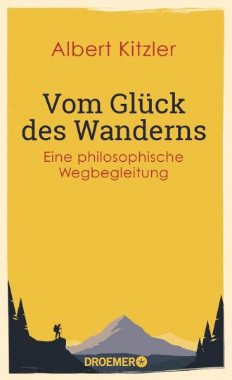 Vom Glück des Wanderns. Eine philosophische Wegbegleitung.