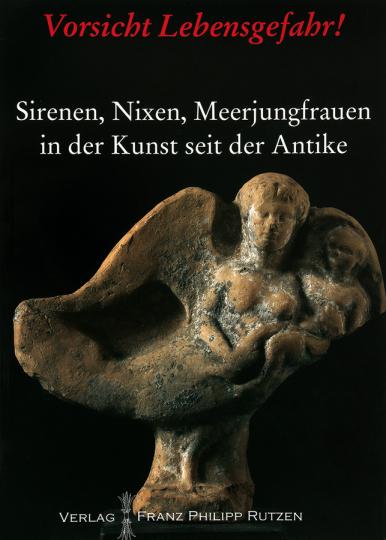 Vorsicht Lebensgefahr! Sirenen, Nixen, Meerjungfrauen in der Kunst seit der Antike.
