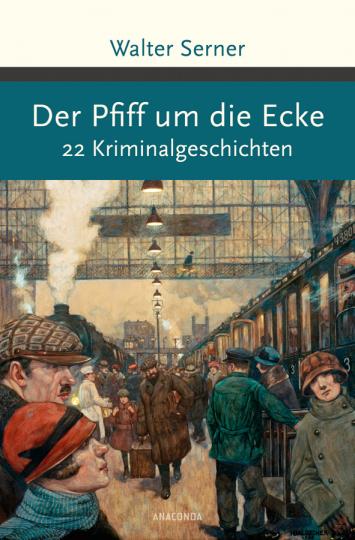 Walter Serner. Der Pfiff um die Ecke. 22 Kriminalgeschichten.