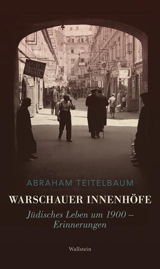 Warschauer Innenhöfe. Jüdisches Leben um 1900 - Erinnerungen.