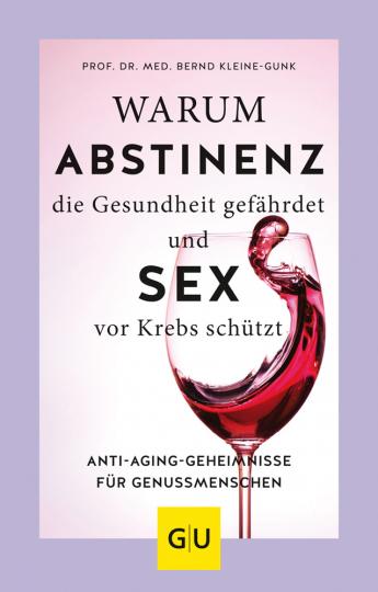 Warum Abstinenz die Gesundheit gefährdet und Sex vor Krebs schützt. Anti-Aging-Geheimnisse für Genussmenschen.