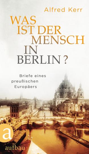Was ist der Mensch in Berlin? Briefe eines preußischen Europäers.