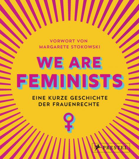 We are Feminists! Eine kurze Geschichte der Frauenrechte.
