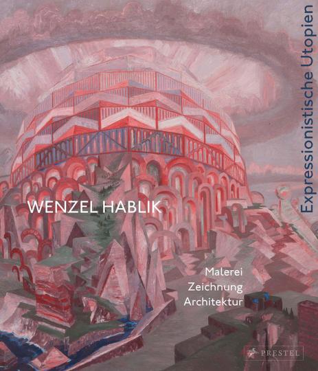 Wenzel Hablik. Expressionistische Utopien. Malerei, Zeichnung, Architektur.