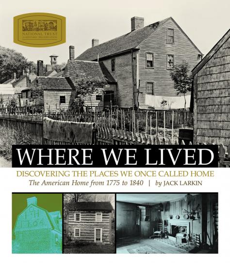 Where We Lived. Entdeckungsreise zu den Orten, die wir einst Heimat genannt haben. Amerikanische Häuser 1775 bis 1840.