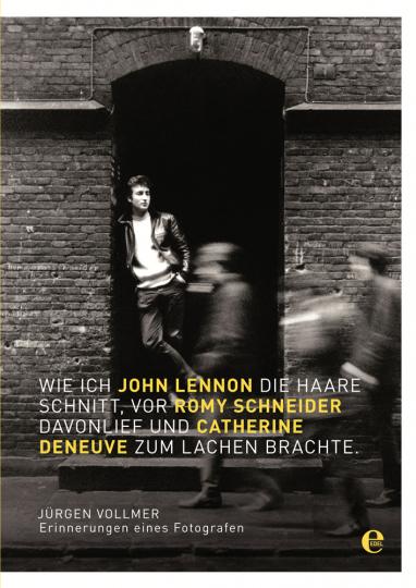 Wie ich John Lennon die Haare schnitt, vor Romy Schneider davonlief und Catherine Deneuve zum Lachen brachte. Erinnerungen eines Fotografen.