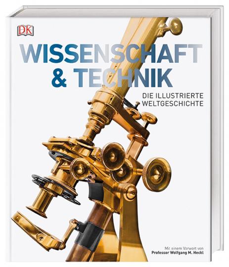 Wissenschaft & Technik. Die illustrierte Weltgeschichte. Mit einem Vorwort von Professor Wolfgang M. Heckl.