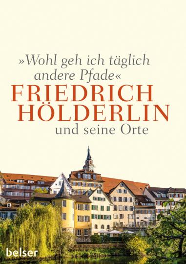 »Wohl geh ich täglich andere Pfade«. Friedrich Hölderlin und seine Orte.