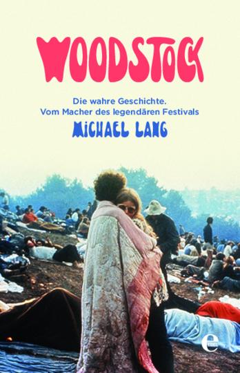 Woodstock. Die wahre Geschichte. Vom Macher des legendären Festivals.