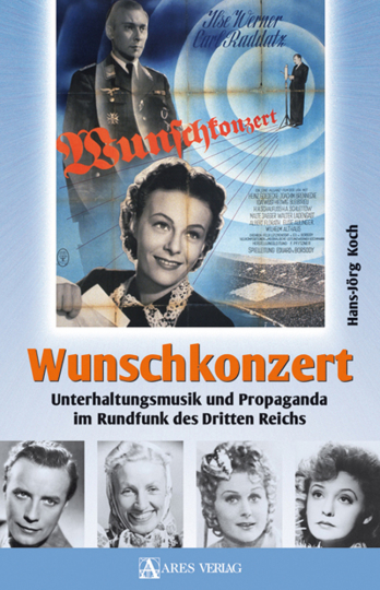 Wunschkonzert. Unterhaltungsmusik und Propaganda im Rundfunk des Dritten Reichs.