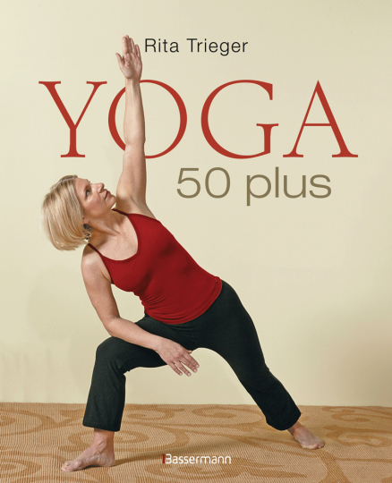 Yoga 50 plus. Heilsame Übungen gegen Rücken- und Nackenschmerzen.
