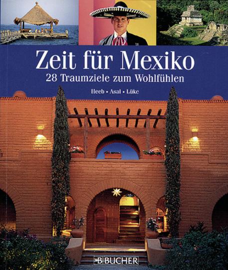 Zeit für Mexiko - 28 Traumziele zum Wohlfühlen