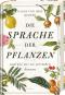 Die Sprache der Pflanzen. ...und wie wir sie verstehen können. Bild 1