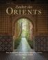 Zauber des Orients. Eine fantastische Reise zu den schönsten Gärten von Marokko bis Indien. Bild 1