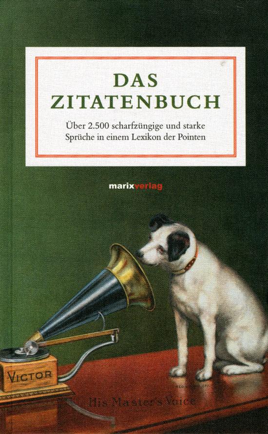 Das Zitatenbuch. Über 2.500 scharfzüngige und starke ...