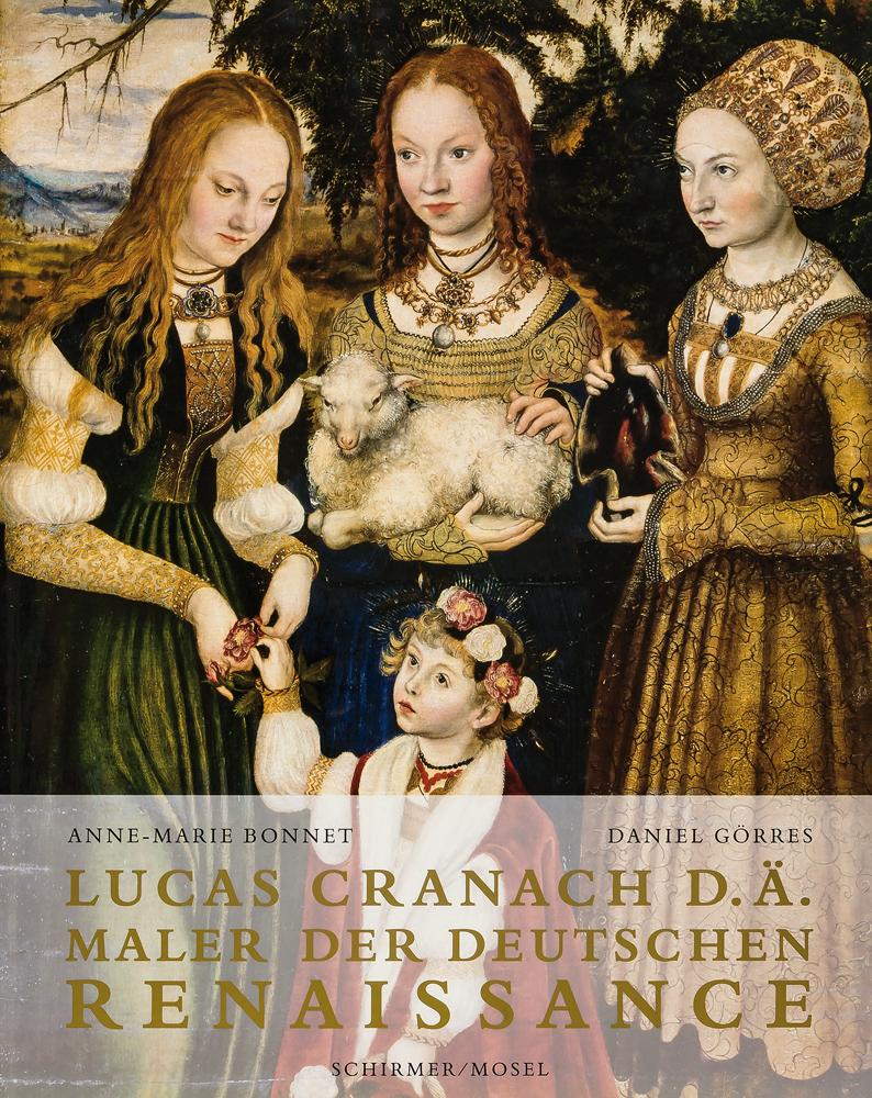 Lucas Cranach d. Ä. Maler der deutschen Renaissance. Die